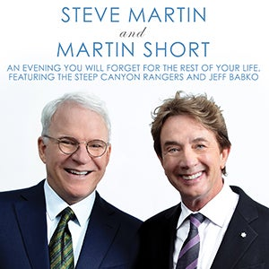 Image for Steve Martin and Martin Short with The Steep Canyon Rangers and Jeff Babko